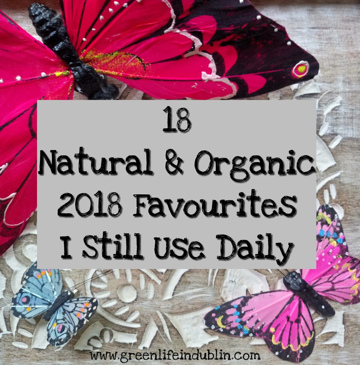 18 Natural & Organic 2018 Favourites I Still Use Daily